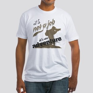 it's not a job it's an adventure Fitted T-Shirt