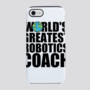 World's Greatest Robotics Coach iPhone 7 Tough