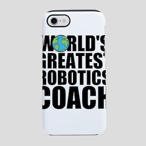 World's Greatest Robotics Coach iPhone 7 Tough