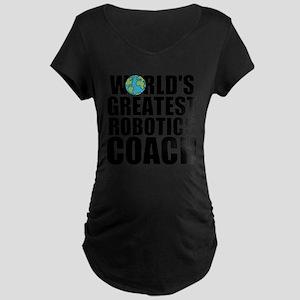 World's Greatest Robotics Coach Maternity T-Sh
