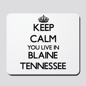 Keep calm you live in Blaine Tennessee Mousepad