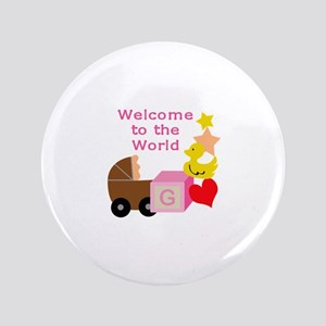 """WELCOME TO THE WORLD 3.5"""" Button"""