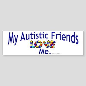 My Autistic Friends Love Me Bumper Sticker