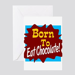 Born To Eat Chocolate Greeting Cards