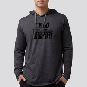 60 & Do Not Care Long Sleeve T-Shirt