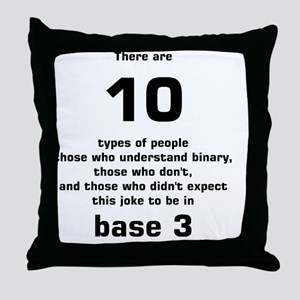 There are 10 types of people base 3 Throw Pillow