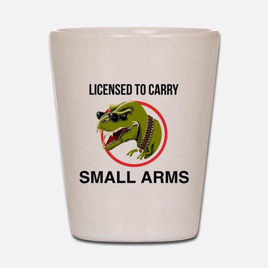 T-Rex licensed to carry small arms Shot Glass