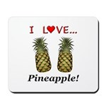 I Love Pineapple Mousepad