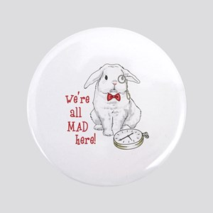 "WERE ALL MAD HERE 3.5"" Button"