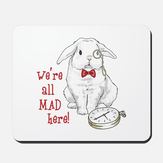 WERE ALL MAD HERE Mousepad