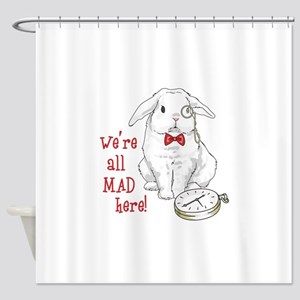 WERE ALL MAD HERE Shower Curtain
