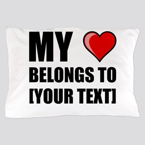 My Heart Belongs To Personalize It! Pillow Case