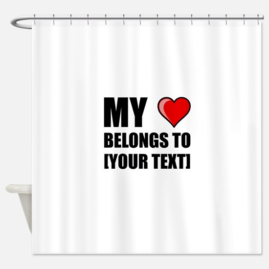 My Heart Belongs To Personalize It! Shower Curtain