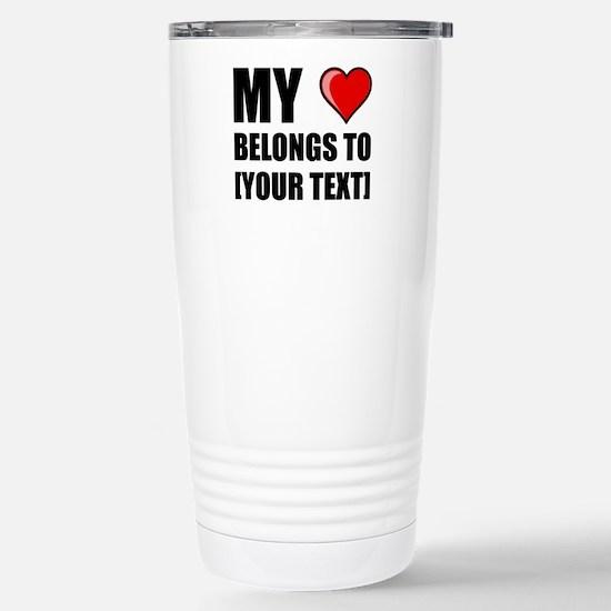 My Heart Belongs To Personalize It! Travel Mug