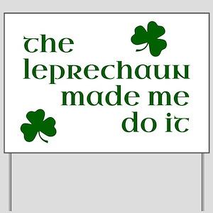 The Leprechaun Made Me Do It Yard Sign
