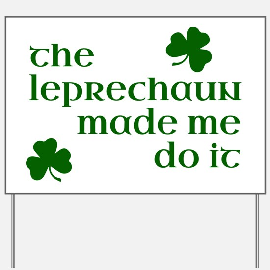 The Leprechaun Made Me Do It Yard Sign