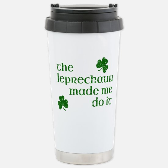 The Leprechaun Made Me  Stainless Steel Travel Mug