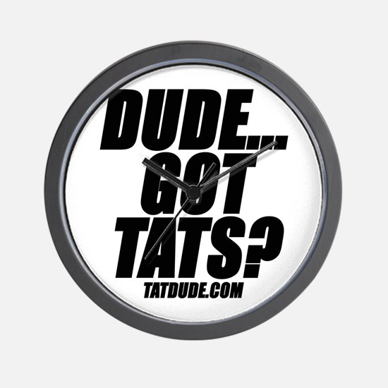 Dude...Got Tats? Wall Clock