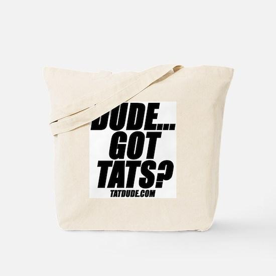 Dude...Got Tats? Tote Bag