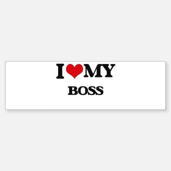 I love my Boss Bumper Bumper Bumper Sticker