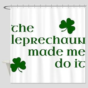 The Leprechaun Made Me Do It (Green Shower Curtain