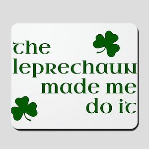The Leprechaun Made Me Do It (Green) Mousepad