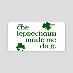 The Leprechaun Made Me Do I Aluminum License Plate