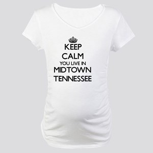 Keep calm you live in Midtown Te Maternity T-Shirt