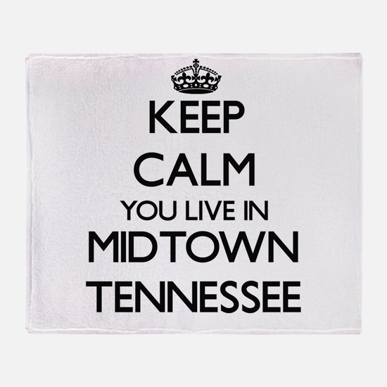 Keep calm you live in Midtown Tennes Throw Blanket