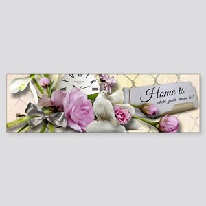 Home is where your mom is! Bumper Sticker