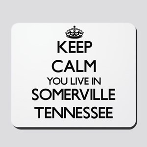 Keep calm you live in Somerville Tenness Mousepad