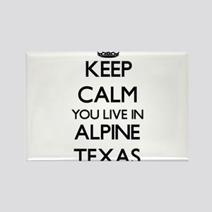 Keep calm you live in Alpine Texas Magnets