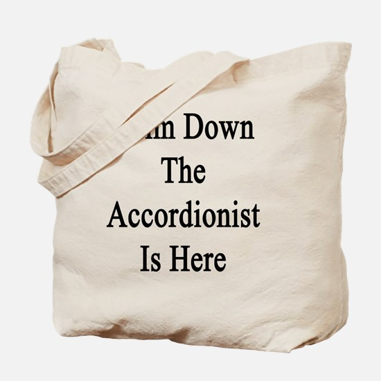 Calm Down The Accordionist Is Here  Tote Bag
