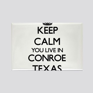 Keep calm you live in Conroe Texas Magnets