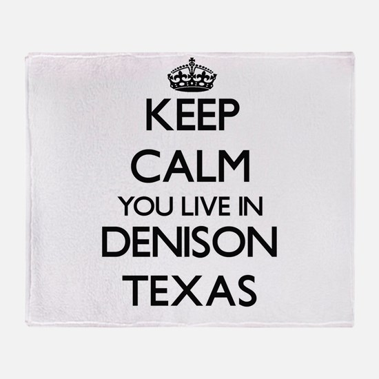 Keep calm you live in Denison Texas Throw Blanket