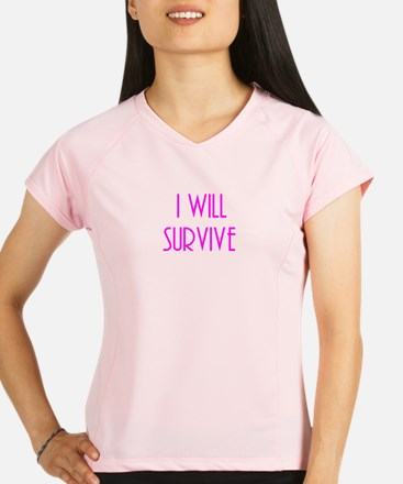 i will survive Performance Dry T-Shirt