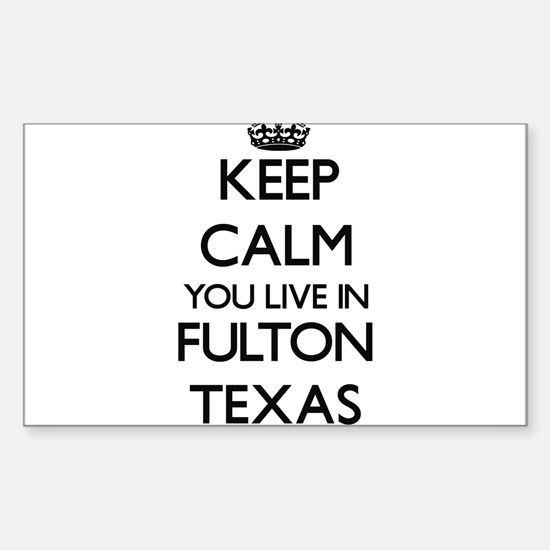 Keep calm you live in Fulton Texas Decal
