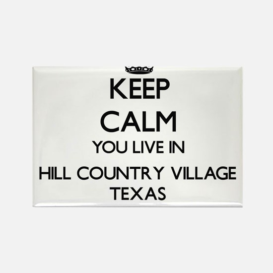 Keep calm you live in Hill Country Village Magnets