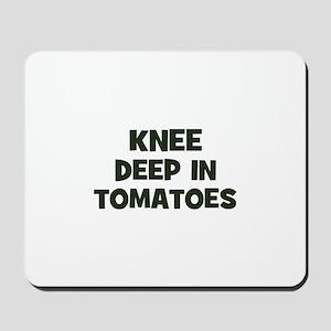 knee deep in tomatoes Mousepad