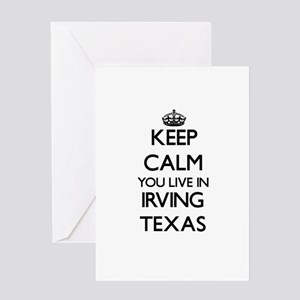 Keep calm you live in Irving Texas Greeting Cards
