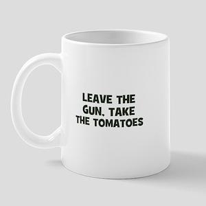 leave the gun, take the tomat Mug