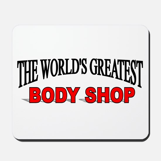 """""""The World's Greatest Body Shop"""" Mousepad"""