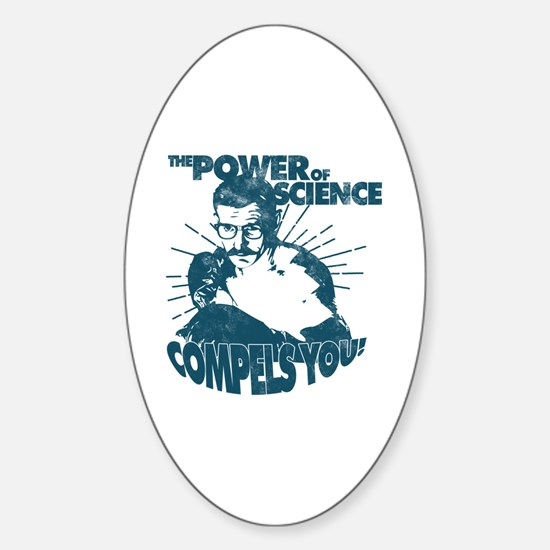 The Power Science Compels You! - Bl Sticker (Oval)