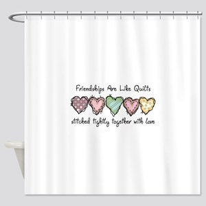 FRIENDSHIPS ARE LIKE QUILTS Shower Curtain