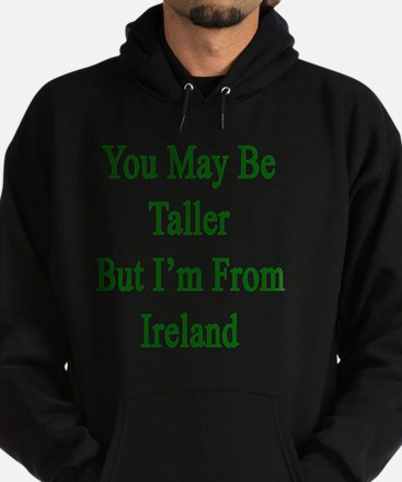 You May Be Taller But I'm From Irela Hoodie (dark)