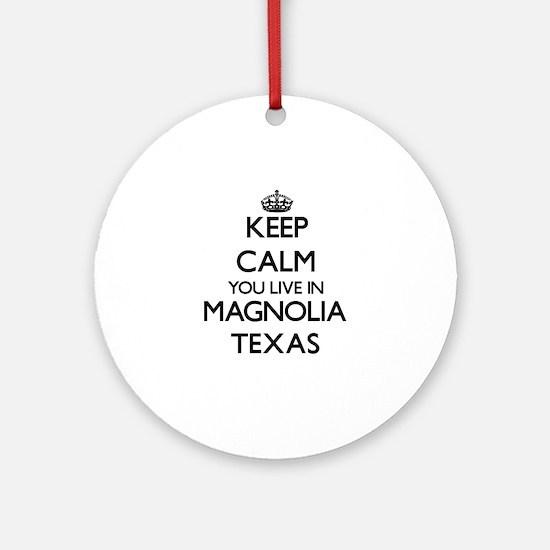 Keep calm you live in Magnolia Te Ornament (Round)