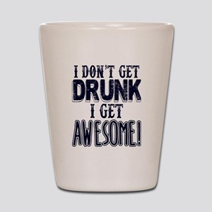 I Don't Get Drunk, Awesome Shot Glass