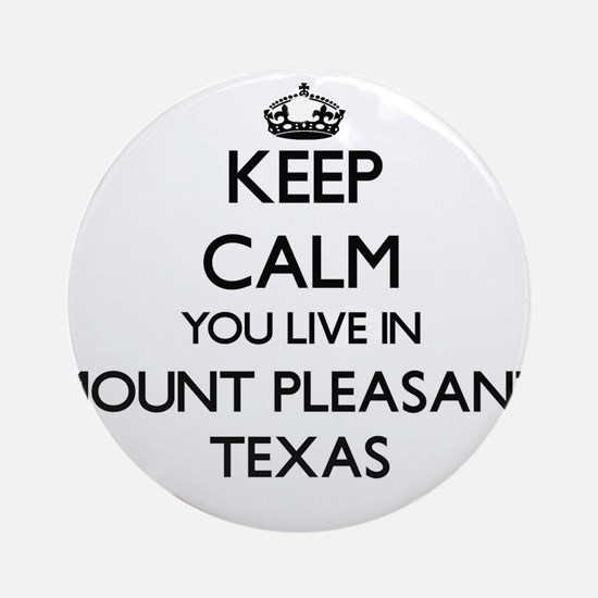 Keep calm you live in Mount Pleas Ornament (Round)
