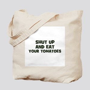 shut up and eat your tomatoes Tote Bag
