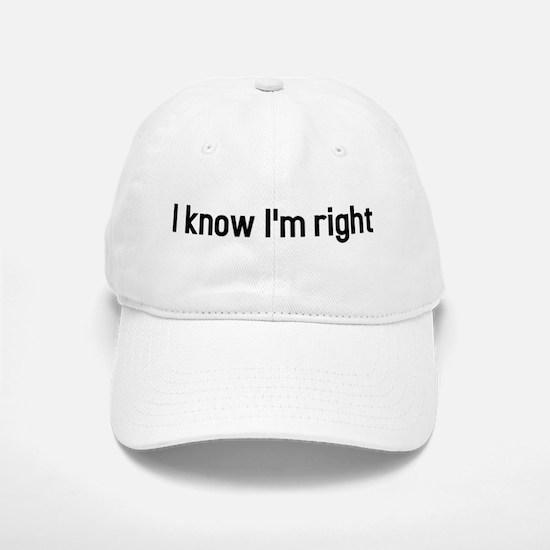 I know Im right Baseball Baseball Cap